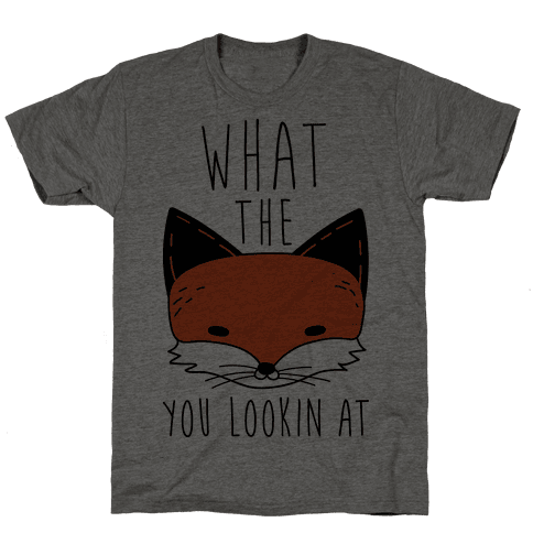 What The Fox You Lookin At