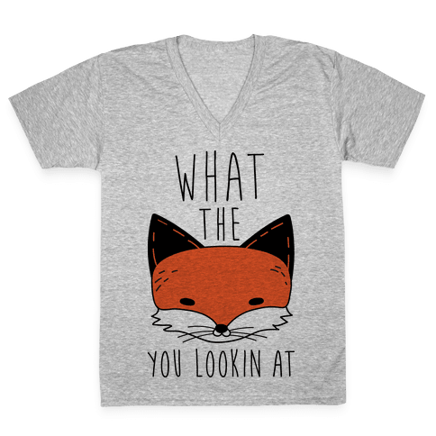 What The Fox You Lookin At V-Neck Tee Shirt