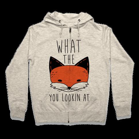 What The Fox You Lookin At Zip Hoodie