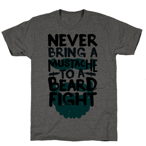 Never Bring a Mustache to a Beard Fight Mens T-Shirt
