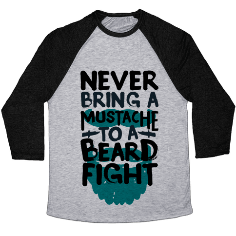 Never Bring a Mustache to a Beard Fight Baseball Tee