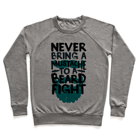 Never Bring a Mustache to a Beard Fight Pullover