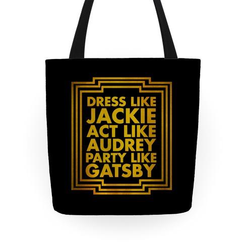 Dress Like Jackie, Act Like Audrey, Party Like Gatsby Tote