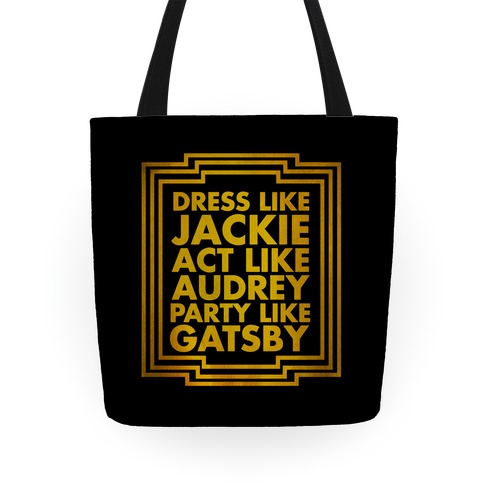 Dress Like Jackie, Act Like Audrey, Party Like Gatsby Tote