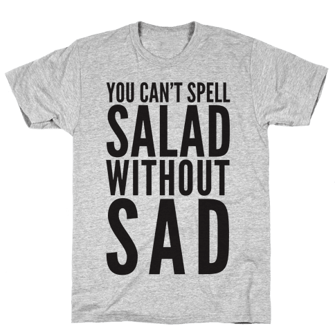 You Can't Spell Salad Without Sad Mens T-Shirt