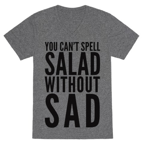 You Can't Spell Salad Without Sad V-Neck Tee Shirt