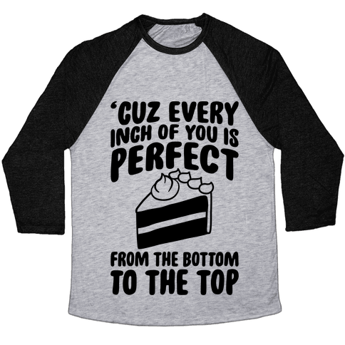 Every Inch Of You Is Perfect From The Bottom To The Top Baseball Tee