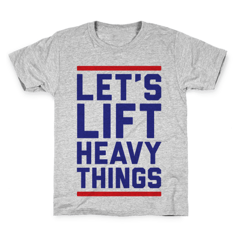 Let's Lift Heavy Things Kids T-Shirt