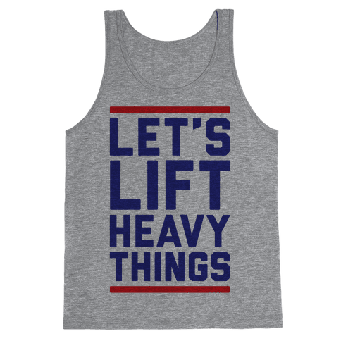 Let's Lift Heavy Things Tank Top