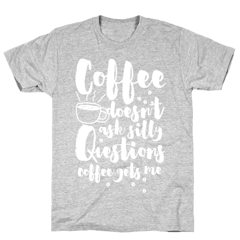 Coffee Doesn't Ask Silly Questions Mens T-Shirt