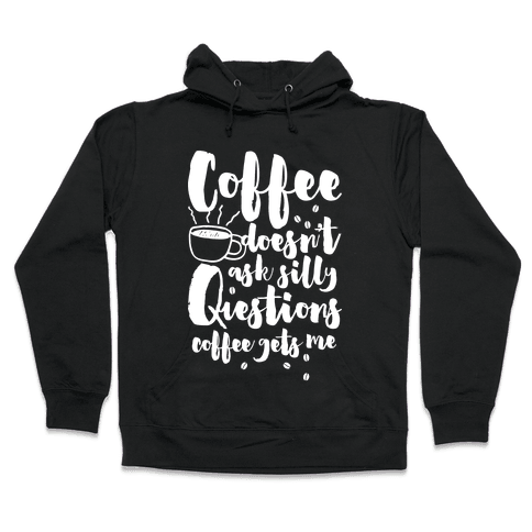 Coffee Doesn't Ask Silly Questions Hooded Sweatshirt
