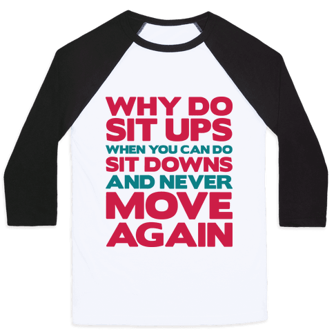 Why Do Sit Ups When You Can Do Sit Downs  Baseball Tee