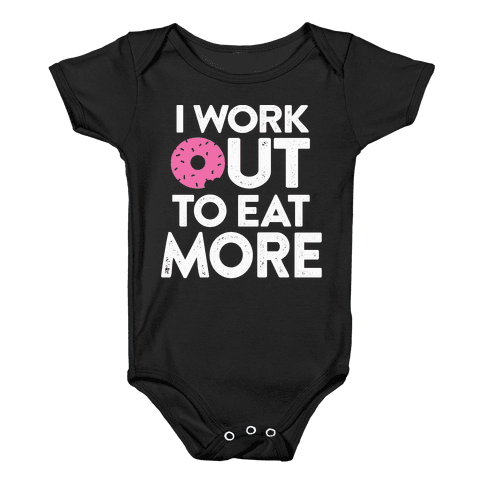 I Work Out To Eat More Baby Onesy