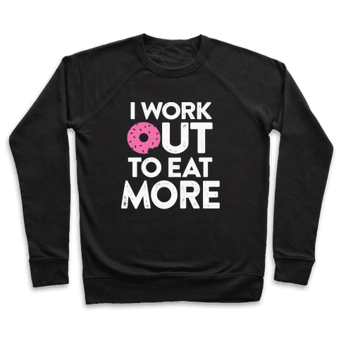 I Work Out To Eat More Pullover