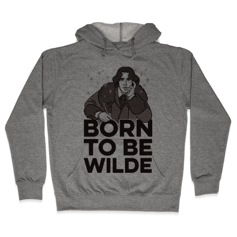 Born To Be Wilde Hooded Sweatshirt