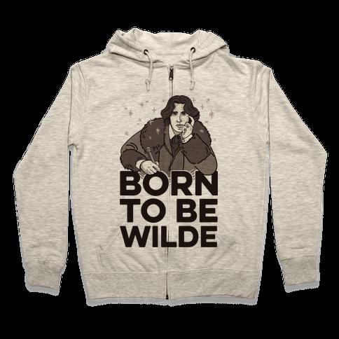 Born To Be Wilde Zip Hoodie