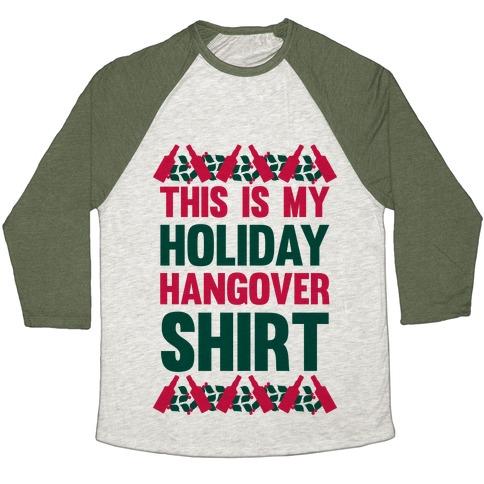 Holiday Hangover Shirt Baseball Tee