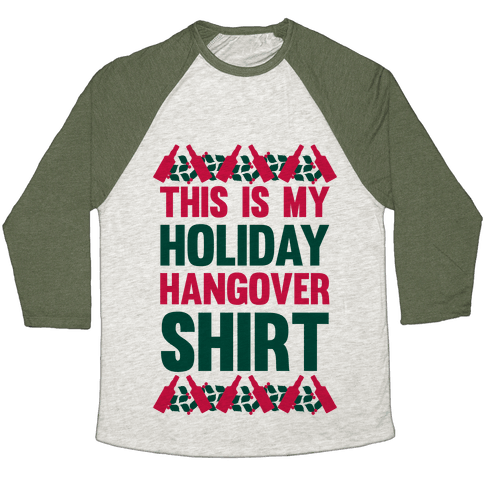 Holiday Hangover Shirt Baseball Tee