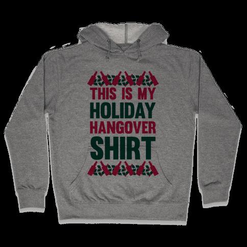 Holiday Hangover Shirt Hooded Sweatshirt