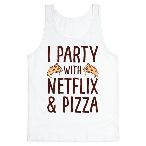I Party With Netflix & Pizza Tank Top