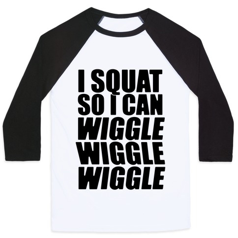 Wiggle Wiggle Wiggle Workout Baseball Tee