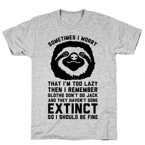 Sometimes I worry I'm Too Lazy Then I remember Sloths Don't Do Jack Mens T-Shirt