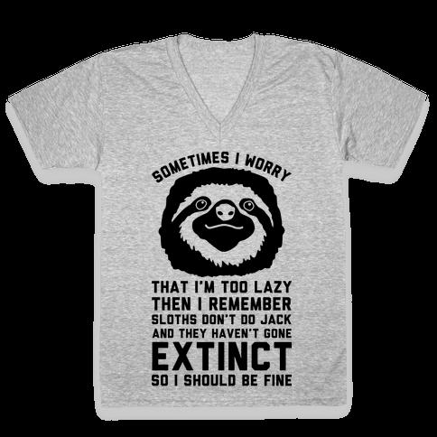 Sometimes I worry I'm Too Lazy Then I remember Sloths Don't Do Jack V-Neck Tee Shirt