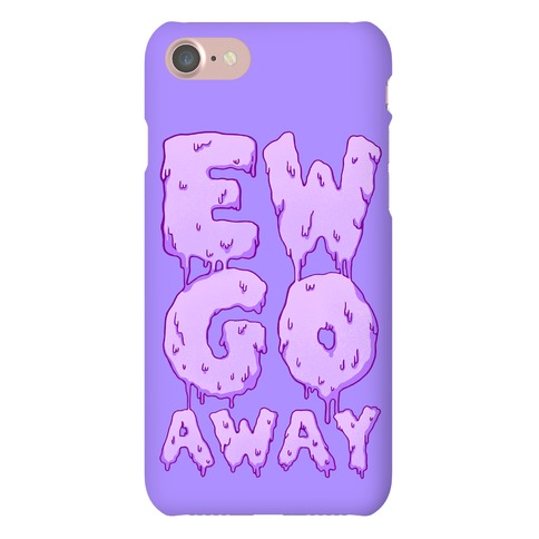 Ew Go Away Phone Case
