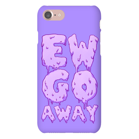 Ew Go Away Phone Case