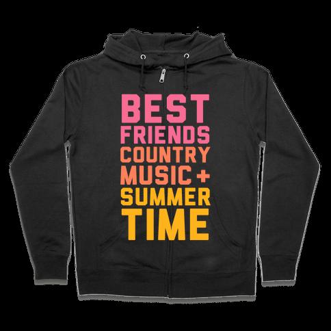 Best Friends, Country Music + Summer Time Zip Hoodie