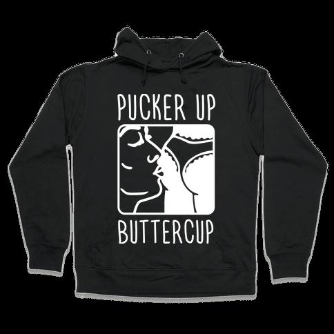 Pucker Up Buttercup Hooded Sweatshirt