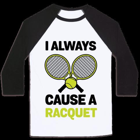 I Always Cause A Racquet