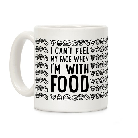 I Can't Feel My Face When I'm With Food Coffee Mug
