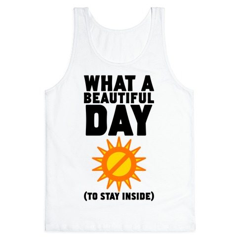 What A Beautiful Day (To Stay Inside) Tank Top