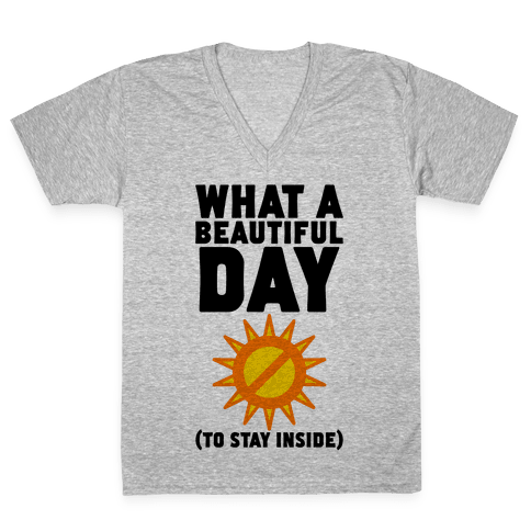 What A Beautiful Day (To Stay Inside) V-Neck Tee Shirt