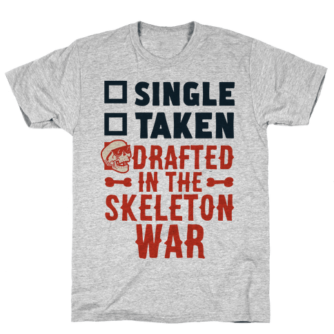 Single Taken Drafted in The Skeleton War Mens T-Shirt