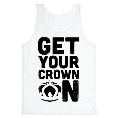 Get Your Crown On (Tank) Tank Top