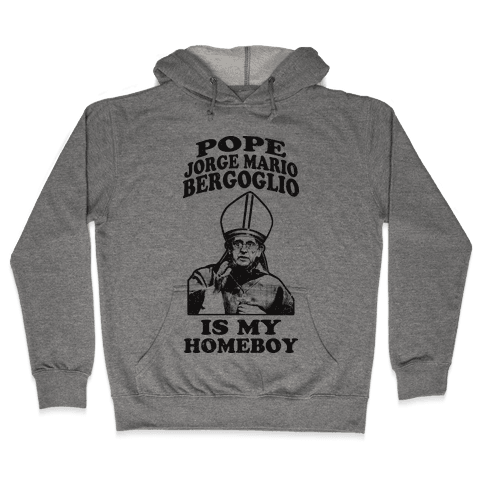 Pope Jorge Mario Bergoglio Is My Homeboy Hooded Sweatshirt