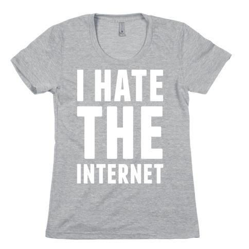 I Hate The Internet Womens T-Shirt