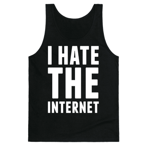 I Hate The Internet Tank Top
