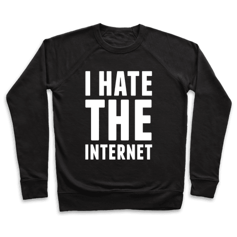 I Hate The Internet Pullover