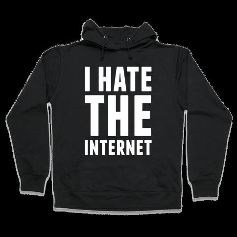I Hate The Internet Hooded Sweatshirt
