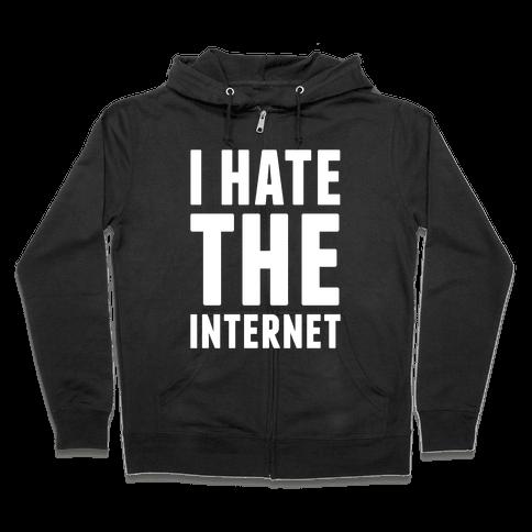 I Hate The Internet Zip Hoodie