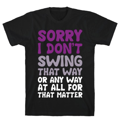 I Don't Swing That Way (Or Any Way, For That Matter) Mens T-Shirt