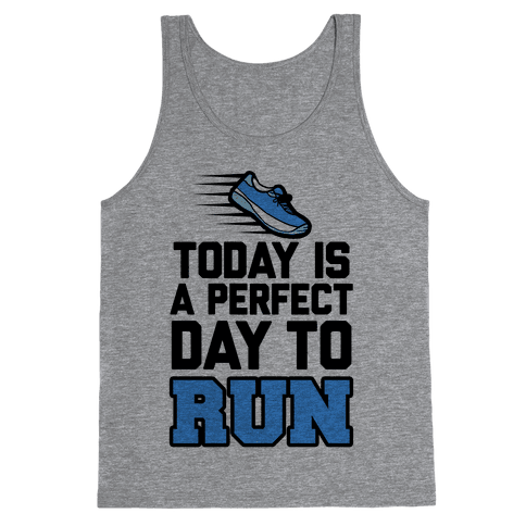 Today Is a Perfect Day to Run Tank Top