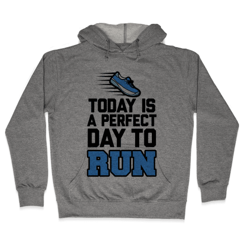 Today Is a Perfect Day to Run Hooded Sweatshirt