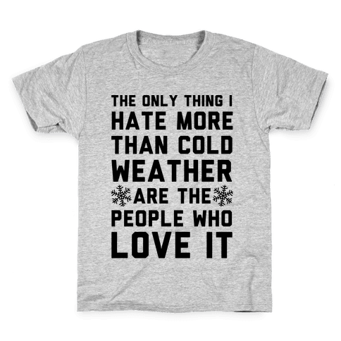The Only Thing I Hate More Than Cold Weather Kids T-Shirt