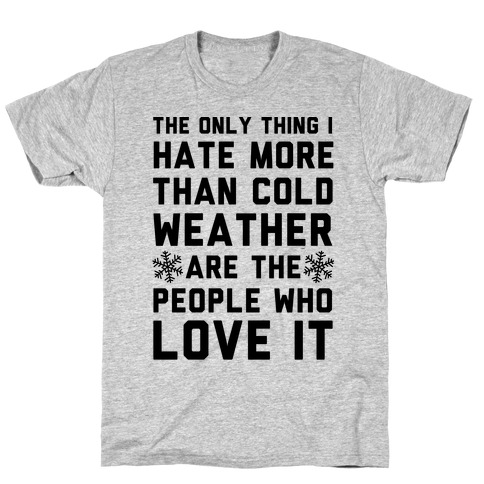 The Only Thing I Hate More Than Cold Weather T-Shirt