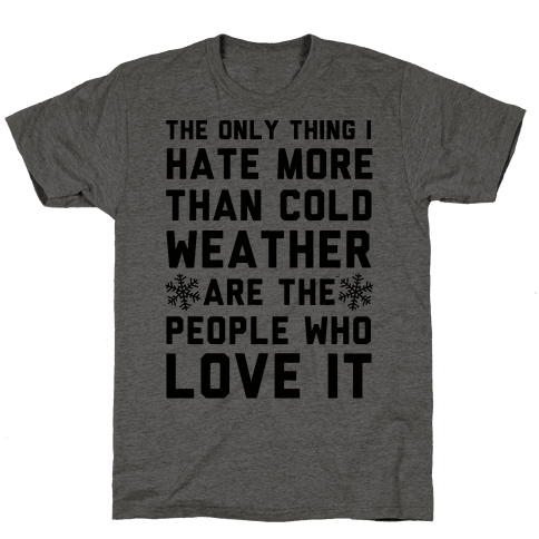 The Only Thing I Hate More Than Cold Weather Mens T-Shirt