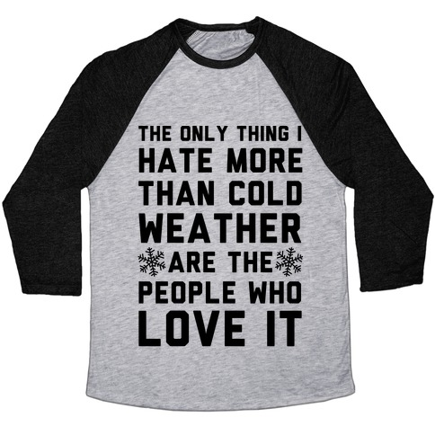 The Only Thing I Hate More Than Cold Weather Baseball Tee